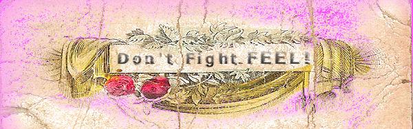 Kämpfe nicht - Fühle!